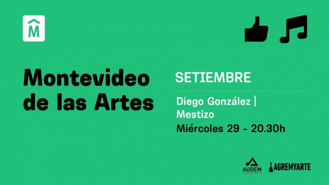 Diego González; Mestizo – MVD de las Artes